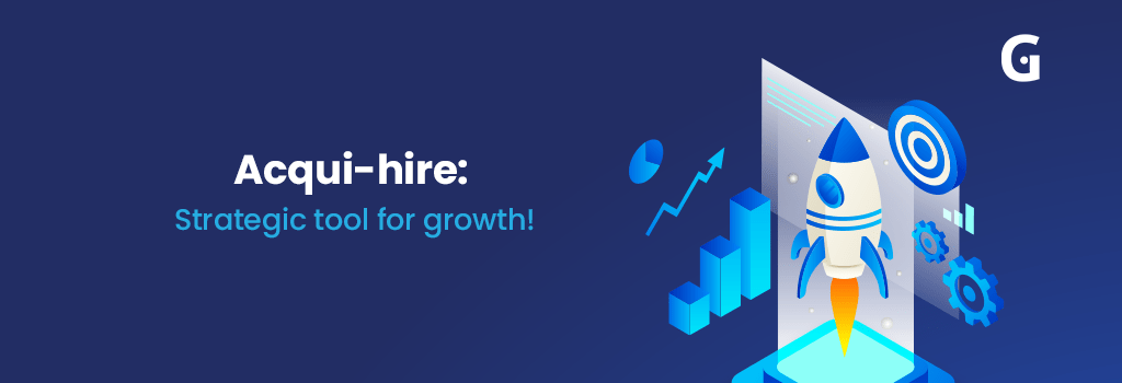 Acqui-hire: Strategic tool for growth! GrowthPal Blog